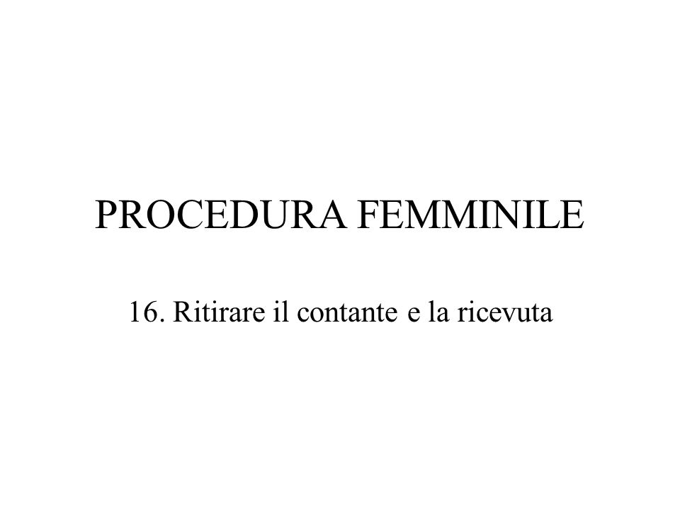 PROCEDURA FEMMINILE 16. Ritirare il contante e la ricevuta