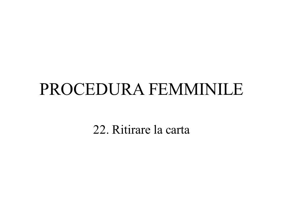 PROCEDURA FEMMINILE 22. Ritirare la carta