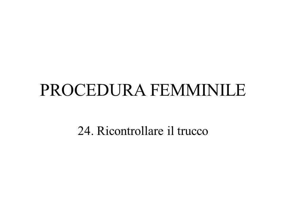 PROCEDURA FEMMINILE 24. Ricontrollare il trucco