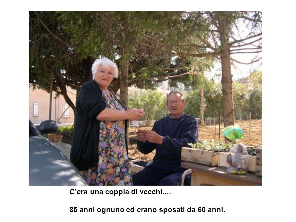 Cera una coppia di vecchi.... 85 anni ognuno ed erano sposati da 60 anni.