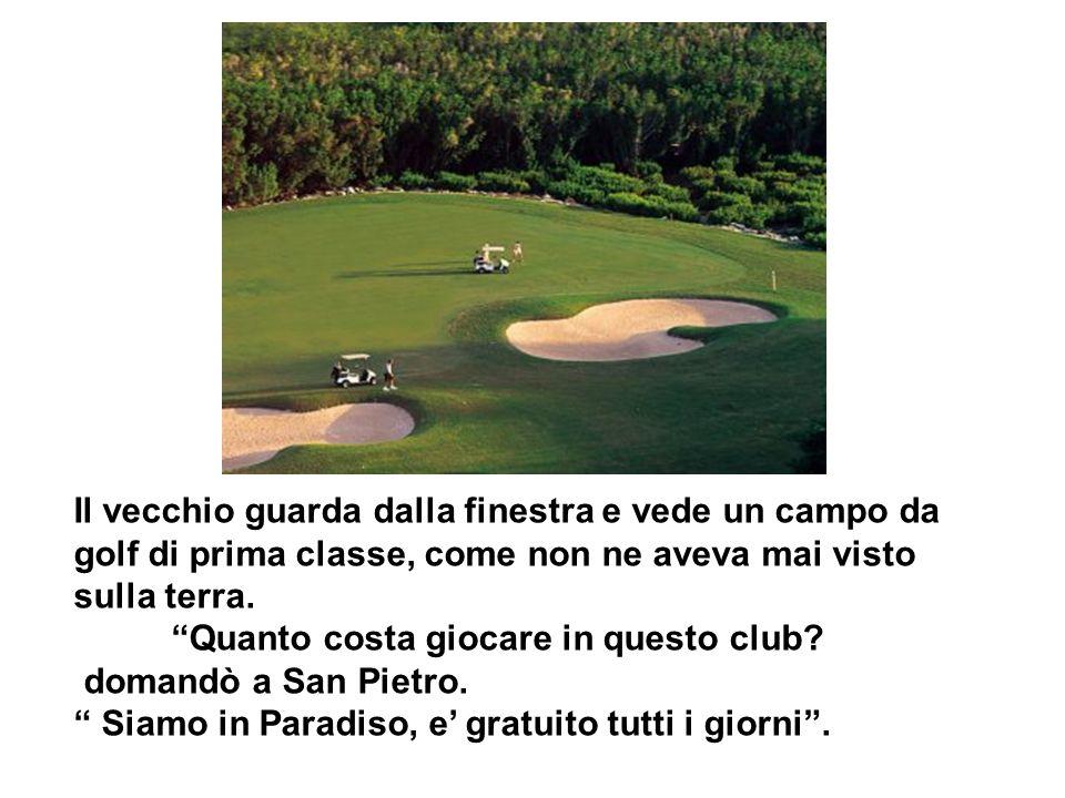 Il vecchio guarda dalla finestra e vede un campo da golf di prima classe, come non ne aveva mai visto sulla terra.
