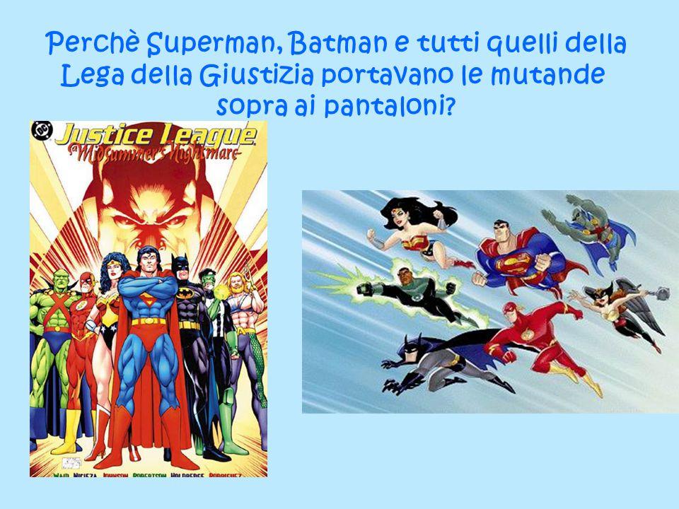 Perchè Superman, Batman e tutti quelli della Lega della Giustizia portavano le mutande sopra ai pantaloni?