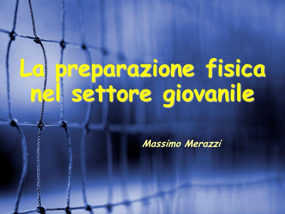 La preparazione fisica nel settore giovanile Massimo Merazzi