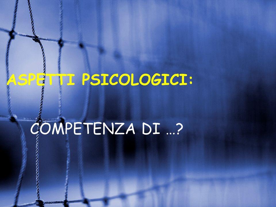 ASPETTI PSICOLOGICI: COMPETENZA DI …?