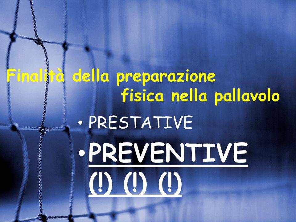 Finalità della preparazione fisica nella pallavolo PRESTATIVE PREVENTIVE (!) (!) (!)