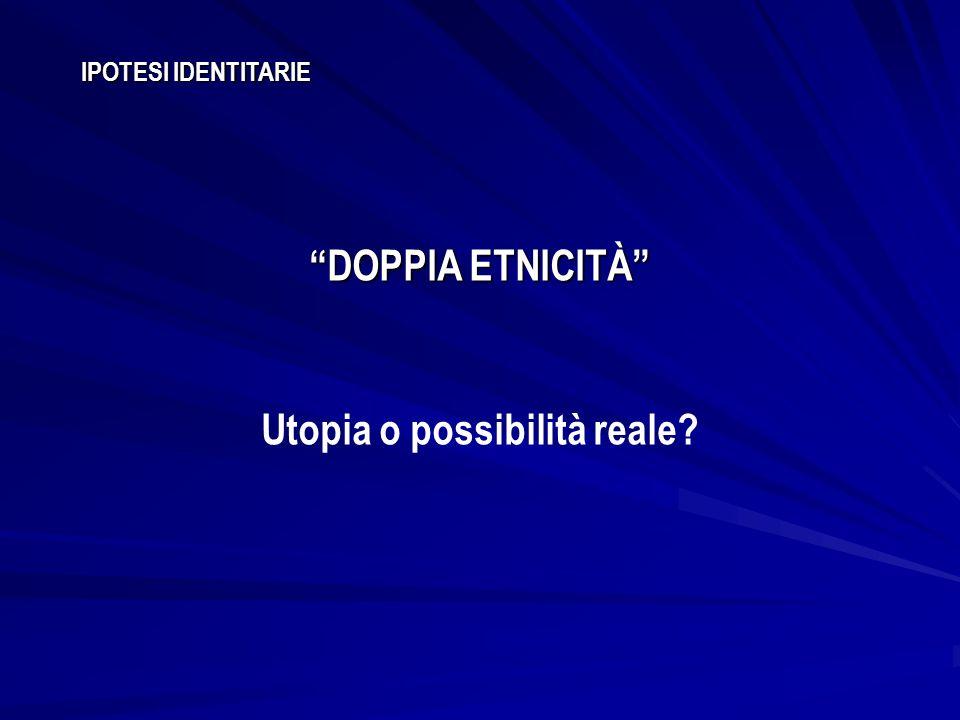 IPOTESI IDENTITARIE DOPPIA ETNICITÀ Utopia o possibilità reale?