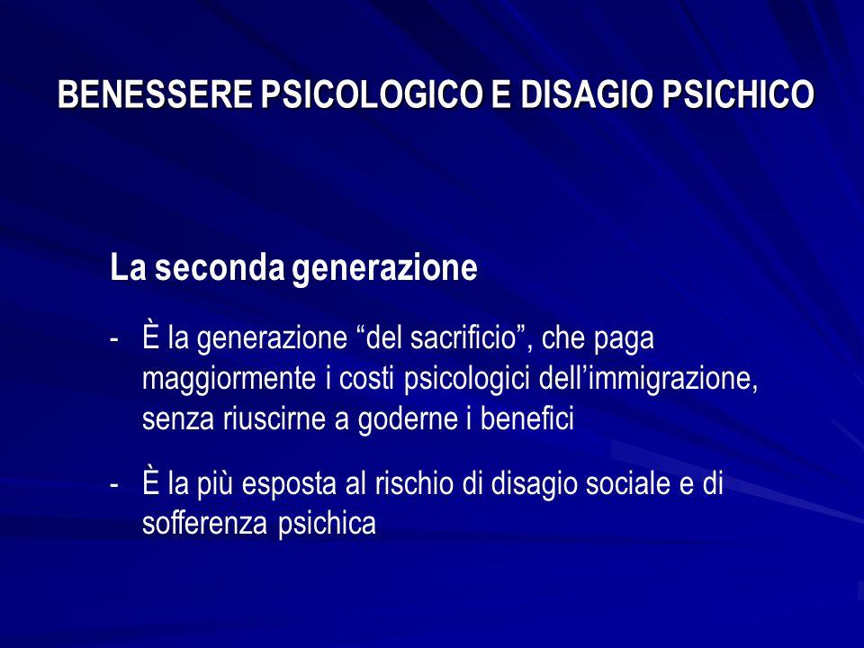 BENESSERE PSICOLOGICO E DISAGIO PSICHICO La seconda generazione -È la generazione del sacrificio, che paga maggiormente i costi psicologici dellimmigr