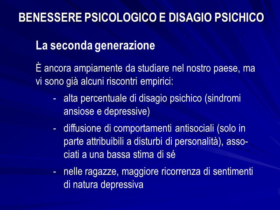 BENESSERE PSICOLOGICO E DISAGIO PSICHICO La seconda generazione È ancora ampiamente da studiare nel nostro paese, ma vi sono già alcuni riscontri empi