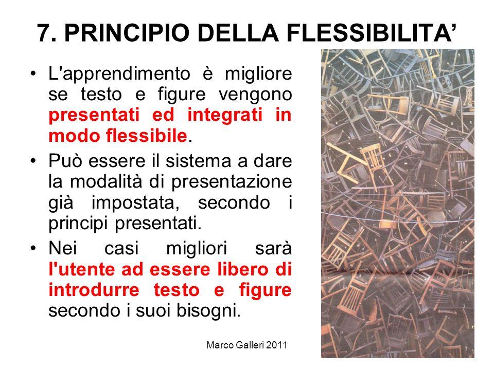 Marco Galleri 201112 7. PRINCIPIO DELLA FLESSIBILITA L'apprendimento è migliore se testo e figure vengono presentati ed integrati in modo flessibile.