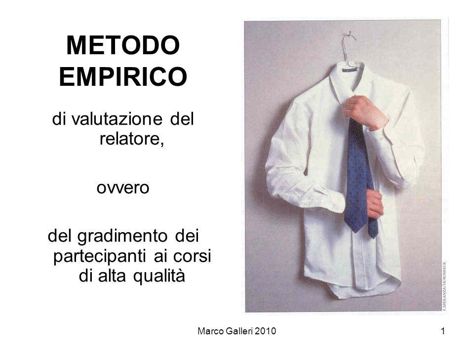 Marco Galleri 20101 METODO EMPIRICO di valutazione del relatore, ovvero del gradimento dei partecipanti ai corsi di alta qualità
