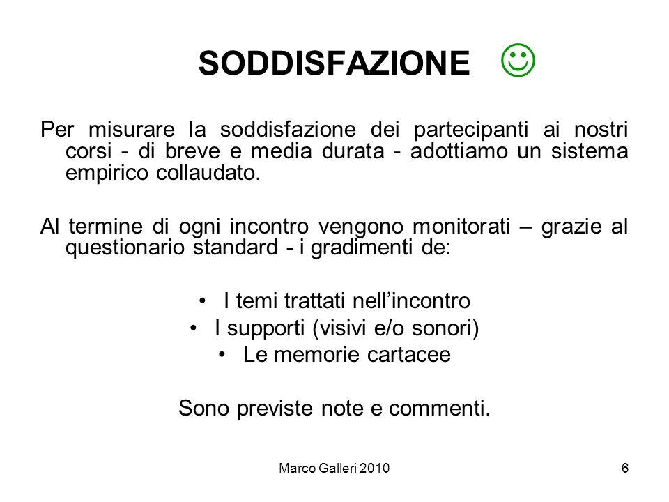 Marco Galleri 20106 SODDISFAZIONE Per misurare la soddisfazione dei partecipanti ai nostri corsi - di breve e media durata - adottiamo un sistema empi