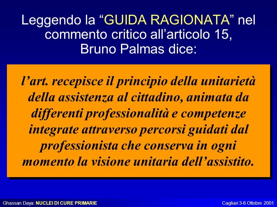 Ghassan Daya: NUCLEI DI CURE PRIMARIECagliari 3-6 Ottobre 2001 Leggendo la GUIDA RAGIONATA nel commento critico allarticolo 15, Bruno Palmas dice: lar