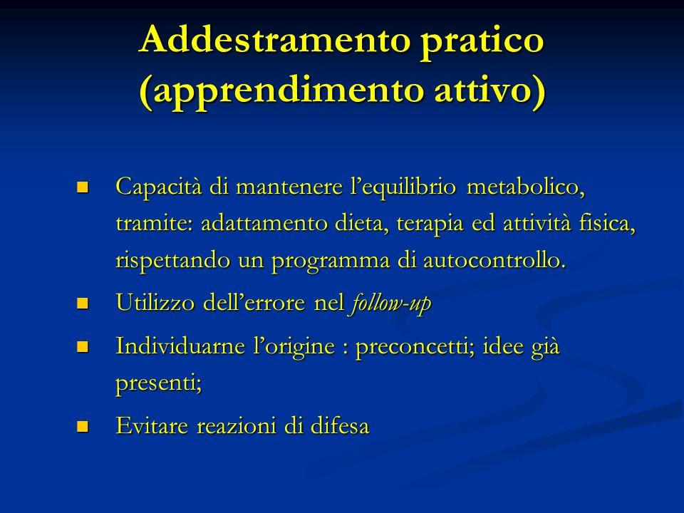 Addestramento pratico (apprendimento attivo) Capacità di mantenere lequilibrio metabolico, tramite: adattamento dieta, terapia ed attività fisica, rispettando un programma di autocontrollo.