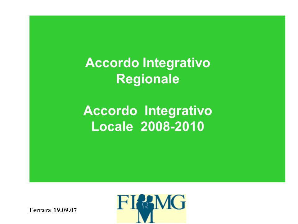 Ferrara 19.09.07 Accordo Integrativo Regionale e Locale Accordo Quadro tra FIMMG e AUSL di Ferrara anni 2007-2010 per l attuazione dell AIR n.