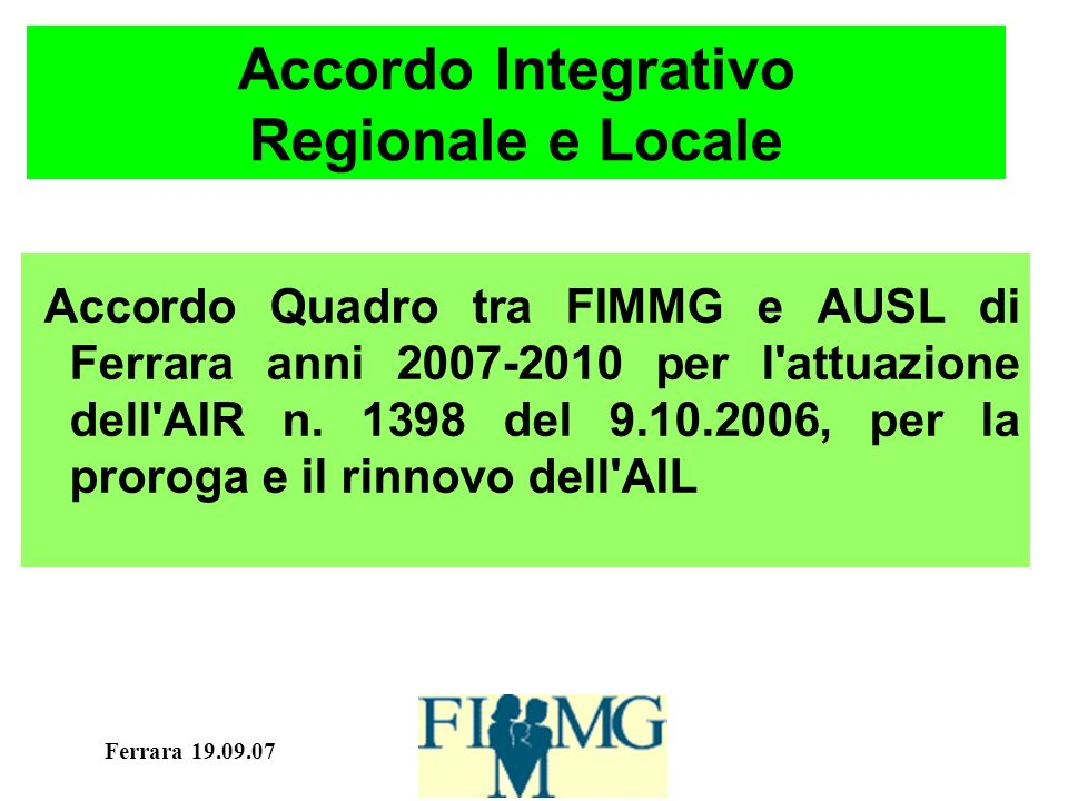 Ferrara 19.09.07 Progetto SOLE 5 euro quota capitaria anno dal momento dellattivazione 2007: 90 MMG 2008: 100 MMG 2009-2010: rimanenti MMG