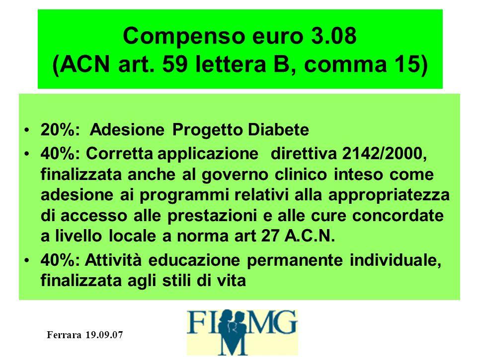 Ferrara 19.09.07 Compenso euro 3.08 (ACN art. 59 lettera B, comma 15) 20%: Adesione Progetto Diabete 40%: Corretta applicazione direttiva 2142/2000, f