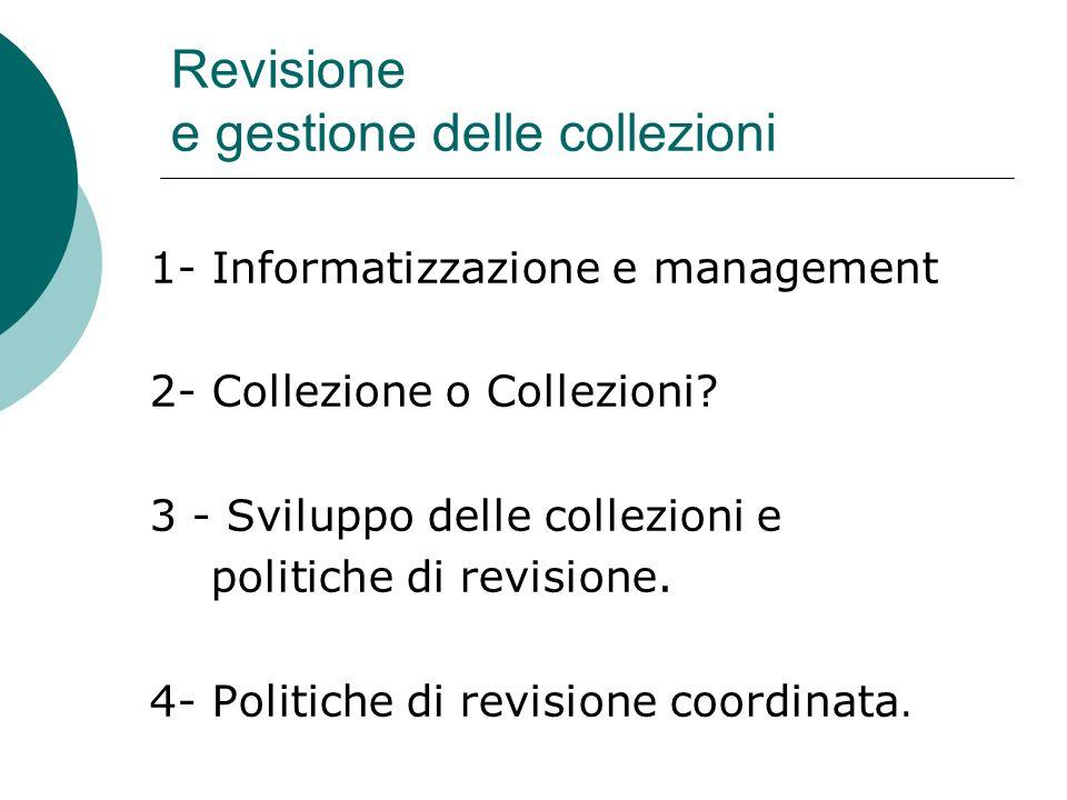 Revisione e gestione delle collezioni 1- Informatizzazione e management 2- Collezione o Collezioni.