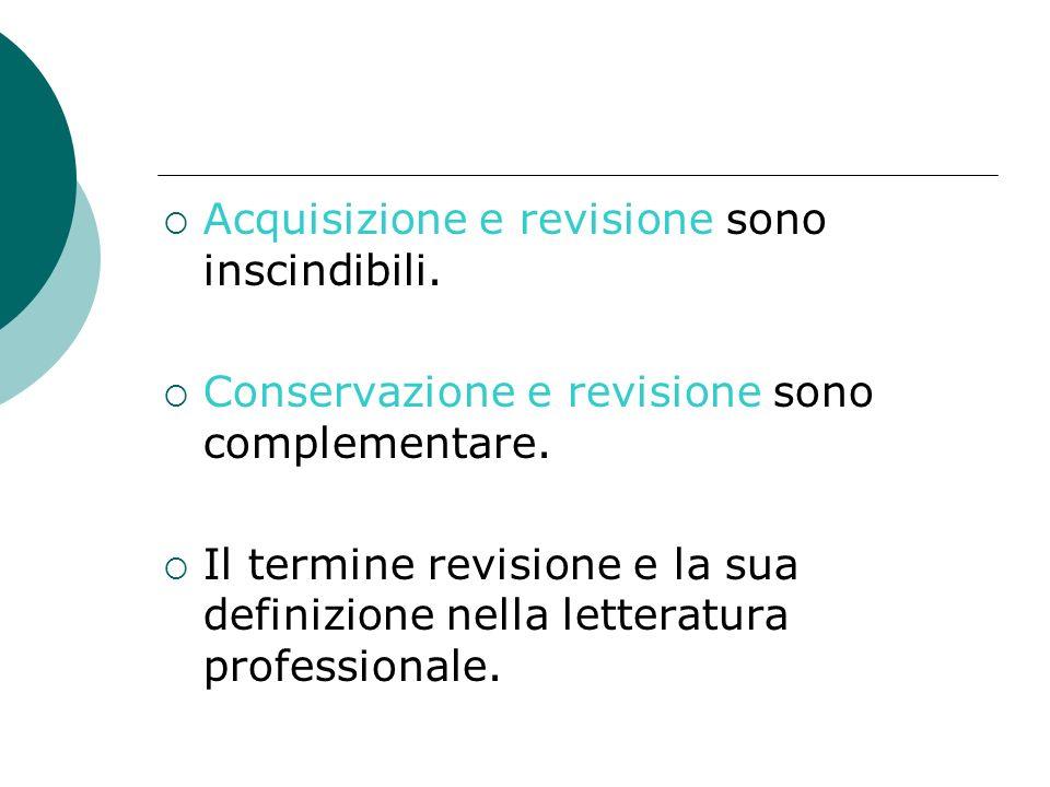Acquisizione e revisione sono inscindibili.Conservazione e revisione sono complementare.