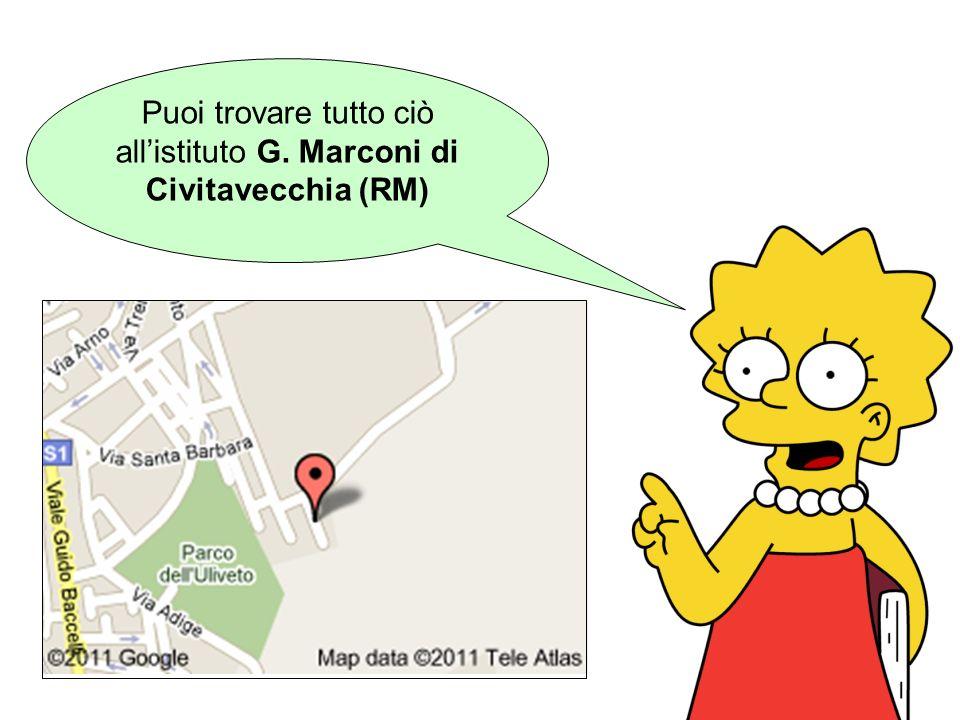 Puoi trovare tutto ciò allistituto G. Marconi di Civitavecchia (RM)