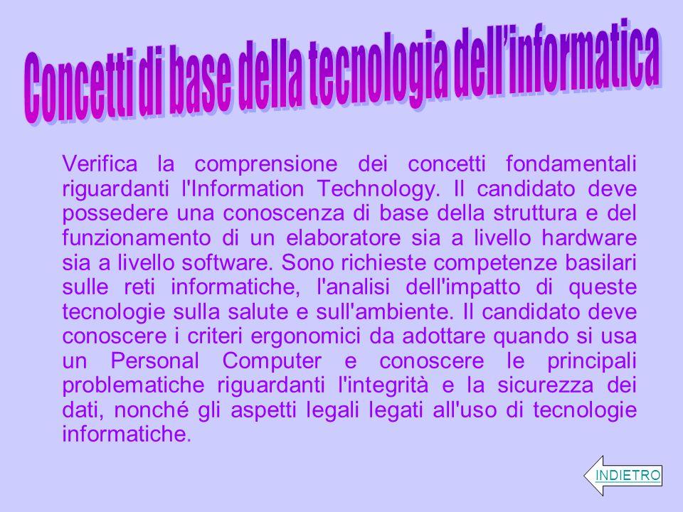 Verifica la comprensione dei concetti fondamentali riguardanti l'Information Technology. Il candidato deve possedere una conoscenza di base della stru
