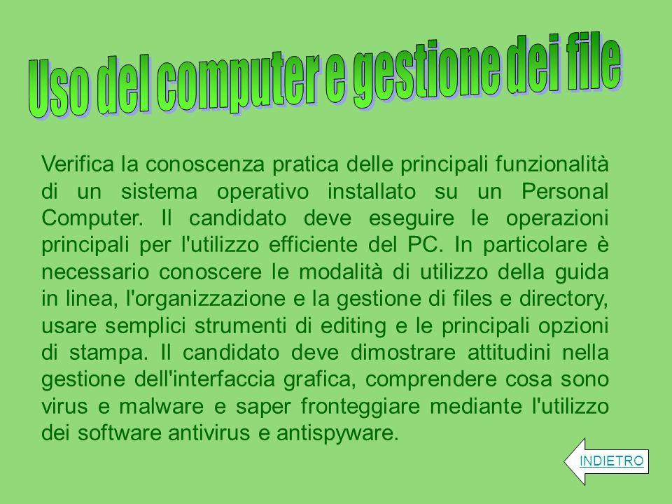 Verifica la conoscenza pratica delle principali funzionalità di un sistema operativo installato su un Personal Computer. Il candidato deve eseguire le