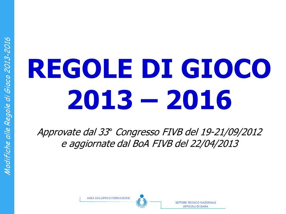 AREA SVILUPPO E FORMAZIONE SETTORE TECNICO NAZIONALE UFFICIALI DI GARA Modifiche alle Regole di Gioco 2013-2016 REGOLE DI GIOCO 2013 – 2016 Approvate