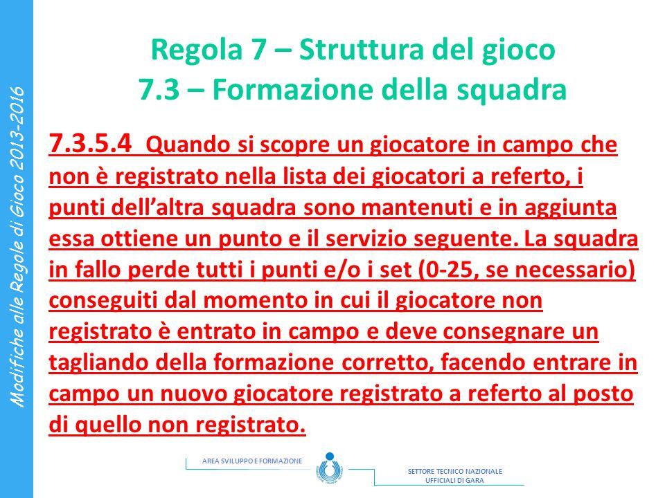 AREA SVILUPPO E FORMAZIONE SETTORE TECNICO NAZIONALE UFFICIALI DI GARA Modifiche alle Regole di Gioco 2013-2016 Regola 7 – Struttura del gioco 7.3 – F