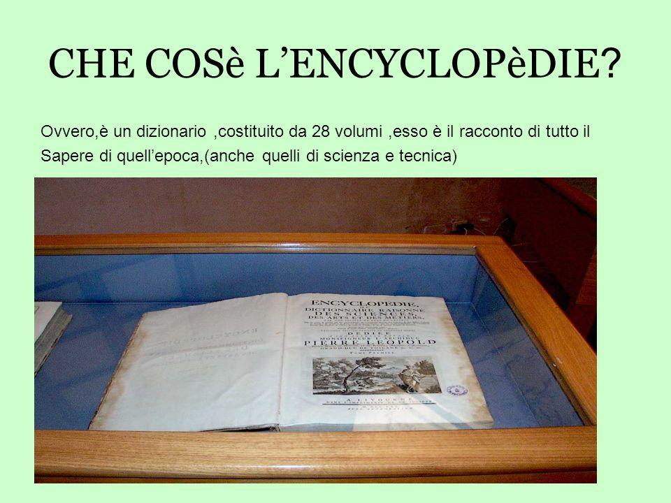 CHE COSè LENCYCLOPèDIE ? Ovvero,è un dizionario,costituito da 28 volumi,esso è il racconto di tutto il Sapere di quellepoca,(anche quelli di scienza e