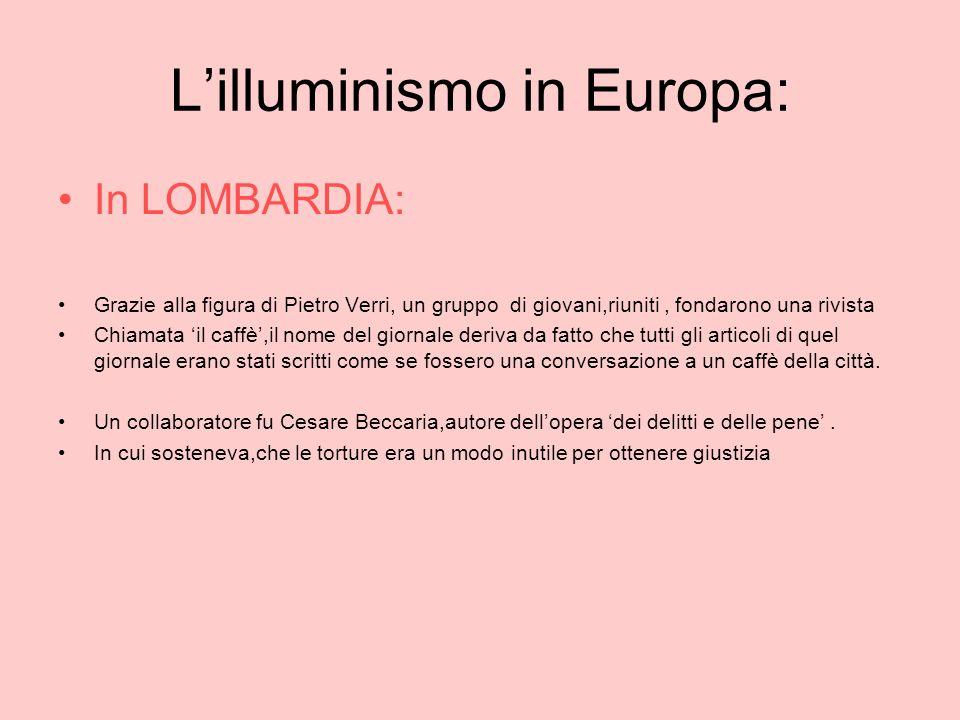 Lilluminismo in Europa: In LOMBARDIA: Grazie alla figura di Pietro Verri, un gruppo di giovani,riuniti, fondarono una rivista Chiamata il caffè,il nom