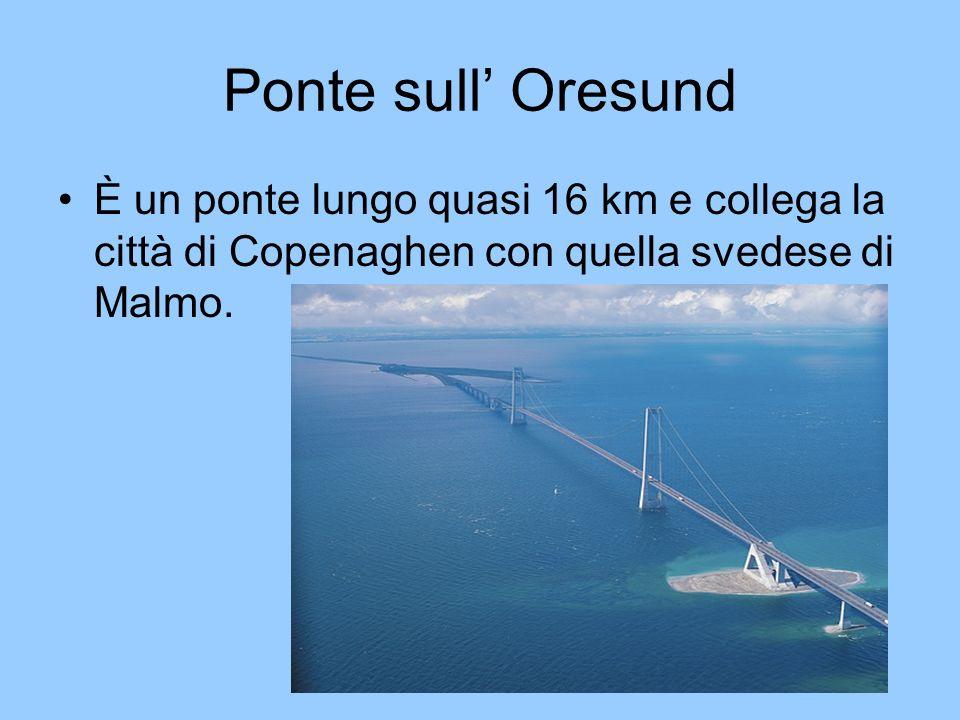Ponte sull Oresund È un ponte lungo quasi 16 km e collega la città di Copenaghen con quella svedese di Malmo.