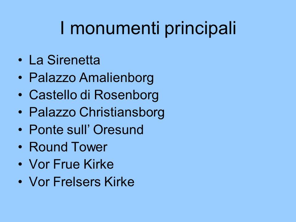 I monumenti principali La Sirenetta Palazzo Amalienborg Castello di Rosenborg Palazzo Christiansborg Ponte sull Oresund Round Tower Vor Frue Kirke Vor