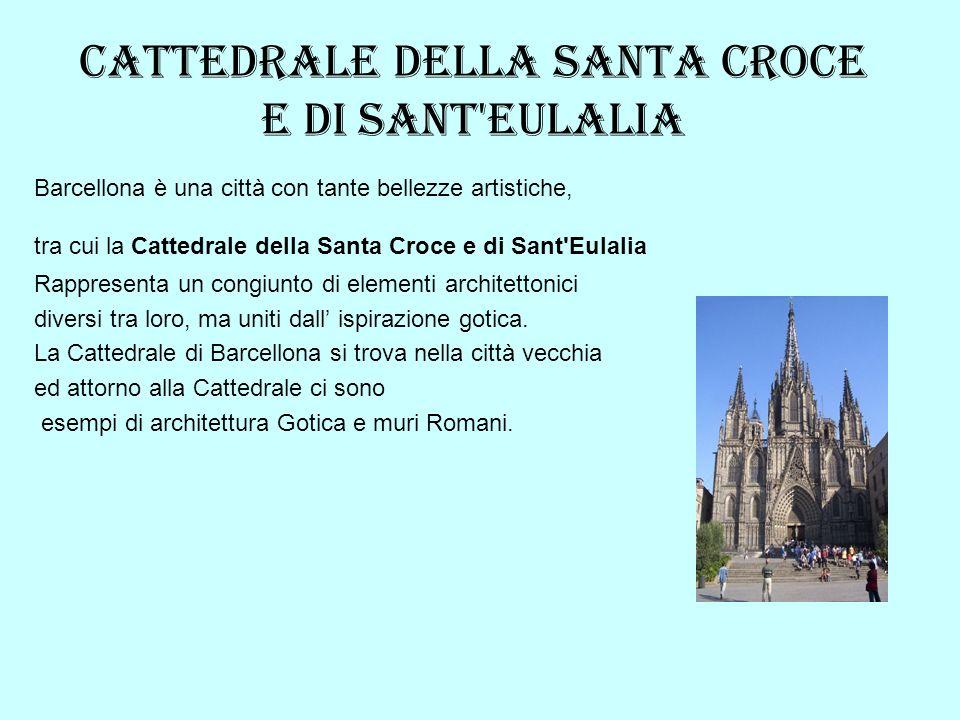Cattedrale della Santa Croce e di Sant Eulalia Barcellona è una città con tante bellezze artistiche, tra cui la Cattedrale della Santa Croce e di Sant Eulalia Rappresenta un congiunto di elementi architettonici diversi tra loro, ma uniti dall ispirazione gotica.