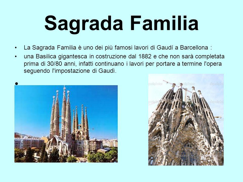 Sagrada Familia La Sagrada Familia è uno dei più famosi lavori di Gaudí a Barcellona : una Basilica gigantesca in costruzione dal 1882 e che non sarà completata prima di 30/80 anni, infatti continuano i lavori per portare a termine l opera seguendo l impostazione di Gaudì.