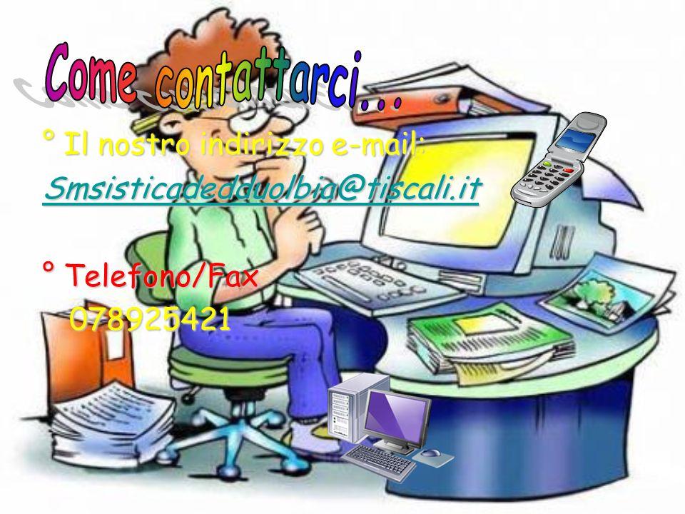 ° Il nostro indirizzo e-mail: Smsisticadedduolbia@tiscali.it ° Telefono/Fax 078925421 078925421