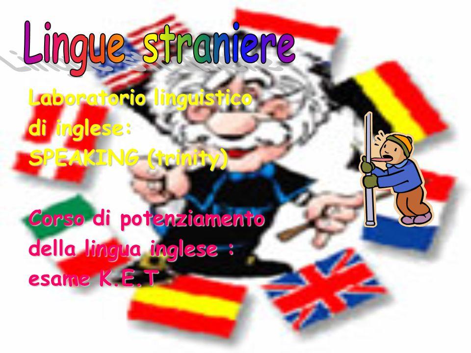 Laboratorio linguistico di inglese: SPEAKING (trinity) Corso di potenziamento della lingua inglese : esame K.E.T
