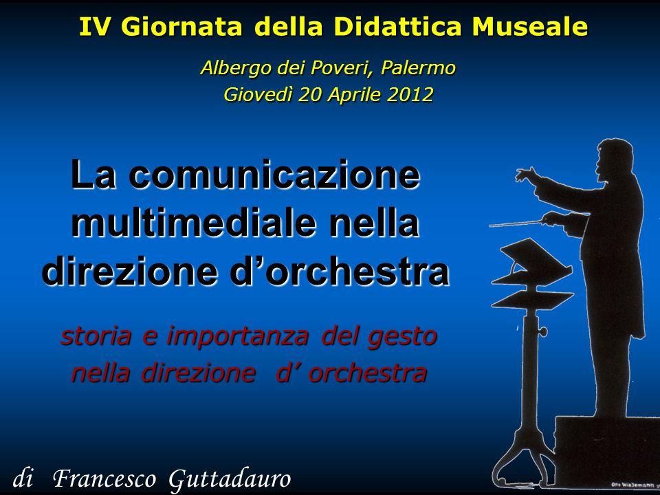 La comunicazione multimediale nella direzione dorchestra storia e importanza del gesto nella direzione d orchestra IV Giornata della Didattica Museale