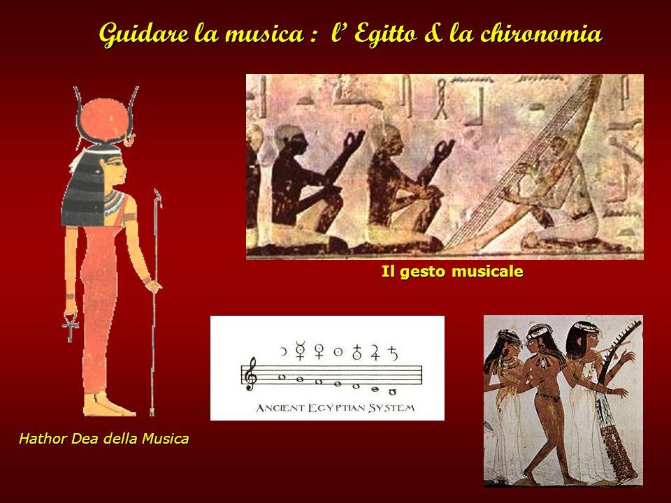 Guidare la musica : l Egitto & la chironomia Guidare la musica : l Egitto & la chironomia Il gesto musicale Hathor Dea della Musica