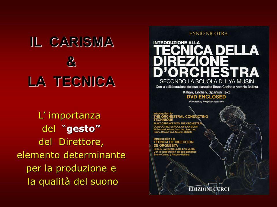 IL CARISMA & LA TECNICA L importanza del gesto del Direttore, elemento determinante per la produzione e la qualità del suono