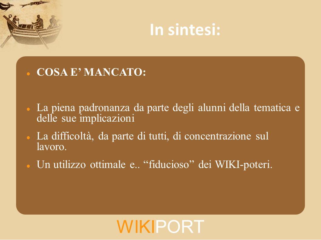 WIKIPORT In sintesi: COSA E MANCATO: La piena padronanza da parte degli alunni della tematica e delle sue implicazioni La difficoltà, da parte di tutt
