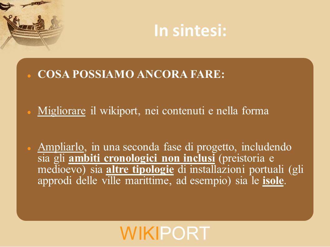 WIKIPORT In sintesi: COSA POSSIAMO ANCORA FARE: Migliorare il wikiport, nei contenuti e nella forma Ampliarlo, in una seconda fase di progetto, includ