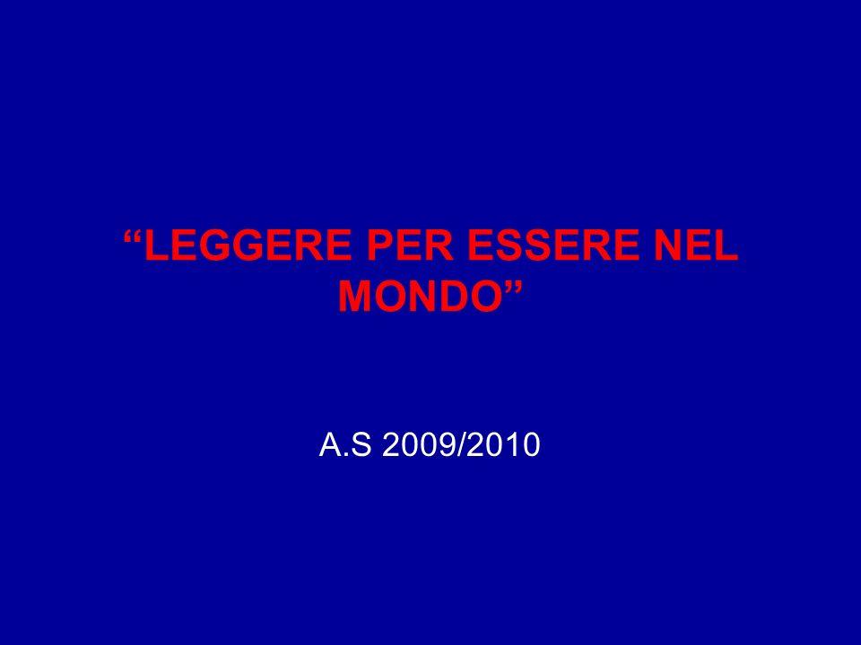 LEGGERE PER ESSERE NEL MONDO A.S 2009/2010