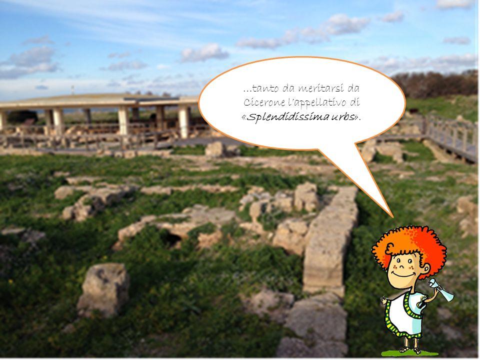 …tanto da meritarsi da Cicerone lappellativo di «Splendidissima urbs».