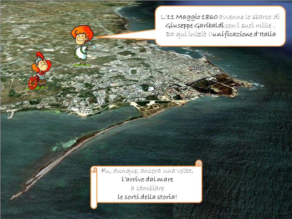 . L11 Maggio 1860 avvenne lo sbarco di Giuseppe Garibaldi con i suoi mille. Da qui iniziò l'unificazione d'Italia Fu, dunque, ancora una volta, larriv
