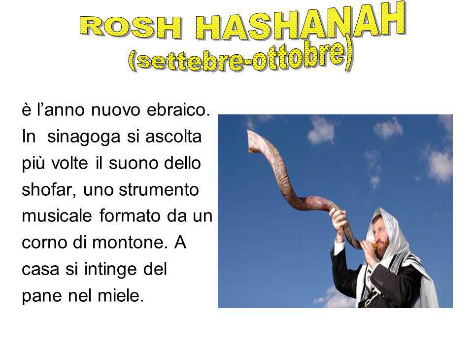 è lanno nuovo ebraico. In sinagoga si ascolta più volte il suono dello shofar, uno strumento musicale formato da un corno di montone. A casa si inting