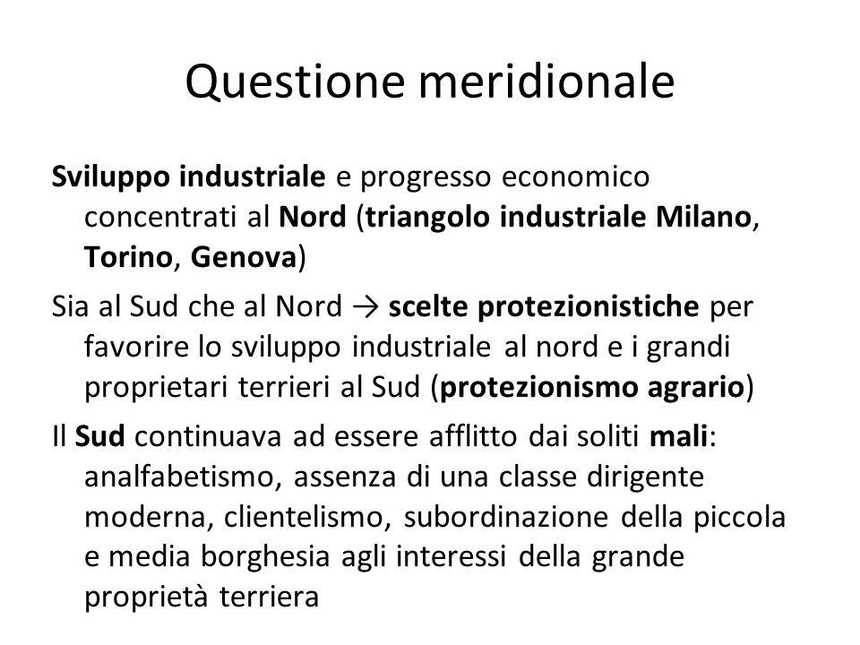 Questione meridionale Sviluppo industriale e progresso economico concentrati al Nord (triangolo industriale Milano, Torino, Genova) Sia al Sud che al