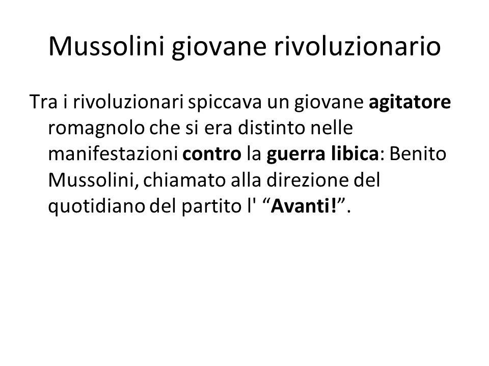 Mussolini giovane rivoluzionario Tra i rivoluzionari spiccava un giovane agitatore romagnolo che si era distinto nelle manifestazioni contro la guerra