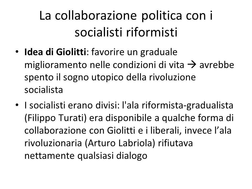 La collaborazione politica con i socialisti riformisti Idea di Giolitti: favorire un graduale miglioramento nelle condizioni di vita avrebbe spento il