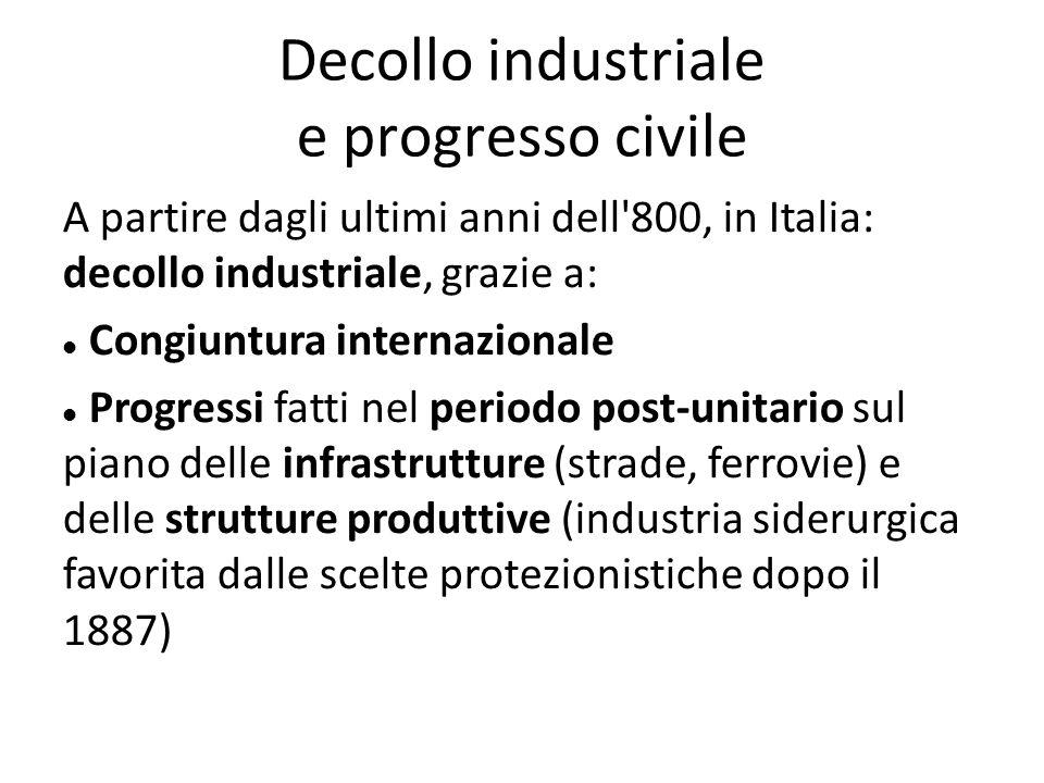 Decollo industriale e progresso civile A partire dagli ultimi anni dell'800, in Italia: decollo industriale, grazie a: Congiuntura internazionale Prog
