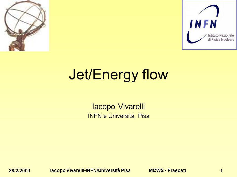 MCWS - Frascati 28/2/2006 Iacopo Vivarelli-INFN/Università Pisa 1 Jet/Energy flow Iacopo Vivarelli INFN e Università, Pisa