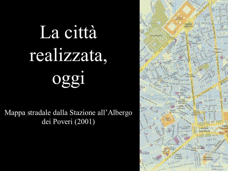 La città realizzata, oggi Mappa stradale dalla Stazione allAlbergo dei Poveri (2001)